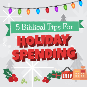 5 Biblical Tips for Fholiday Spending
