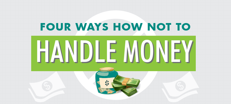 Infographic: Four Ways How Not To Handle Money