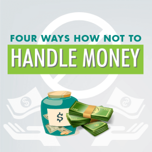 Four Ways How Not To Handle Money
