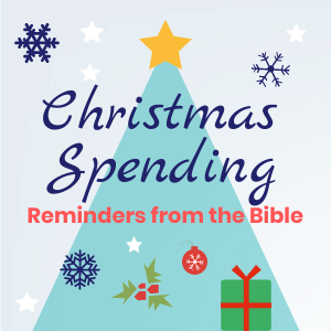 Christmas Spending Reminders From The Bible