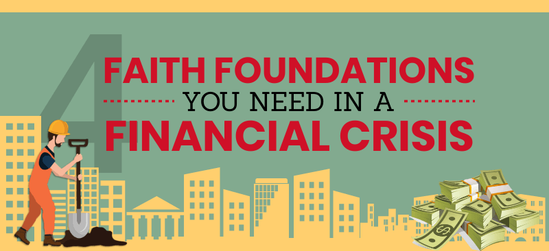 Infographic: 4 Faith Foundations You Need In A Financial Crisis