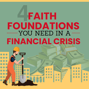 4 Faith Foundations You Need In A Financial Crisis